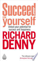 Succeed for yourself [electronic resource] : [unlock your potential for success and happiness] / Richard Denny.