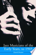 Jazz Musicians of the Early Years  to 1945