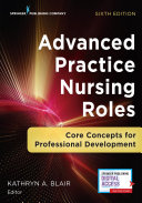 Advanced Practice Nursing Roles : role development is completely updated...