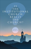 Is the Institutional Church Really the Church