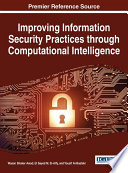 Improving Information Security Practices Through Computational Intelligence