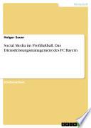 Social Media im Profifußball. Das Dienstleistungsmanagement des FC Bayern