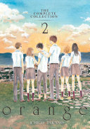 Orange  The Complete Collection 2 : by shoujo author and artist ichigo takano....
