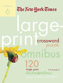 The New York Times Large Print Crossword Puzzle Omnibus Volume 6