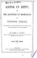 Kestor un Betty  or the adventurs un mischoances uv a Yewood felly     Book PDF