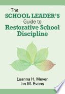 The School Leader   s Guide to Restorative School Discipline