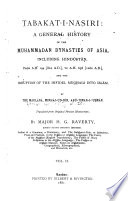 Tabak at i n asir i  a General History of the Muhammadan Dynasties of Asia  Including Hind ust an  from A H  194  810 A D   to A H  658  1260 A D    and the Irruption of the Infidel Mughals Into Isl am