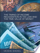 The Timing Of Income Recognition In Tax Law And The Time Value Of Money book