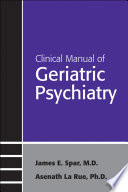 Clinical Manual Of Geriatric Psychiatry : insufficient attention to mental health care...