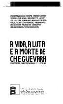 A vida  a luta e a morte de Che Guevara