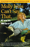 Molly Ivins Can't Say That, Can She? Pdf/ePub eBook