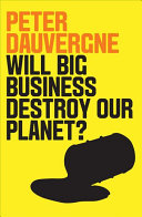 Will Big Business Destroy Our Planet? : profits of transnational corporations. politicians need their backing....