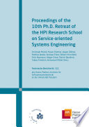Proceedings Of The 10th Ph D Retreat Of The Hpi Research School On Service Oriented Systems Engineering