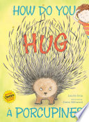 How Do You Hug a Porcupine