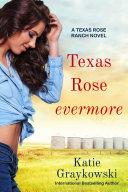 Texas Rose Evermore a Texas Rose Ranch Novel