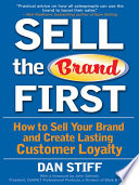 Sell the Brand First  How to Sell Your Brand and Create Lasting Customer Loyalty