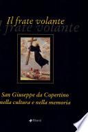 Il frate volante  San Giuseppe da Copertino nella cultura e nella memoria