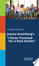 A Study Guide for Joanne Greenberg s  I Never Promised You a Rose Garden
