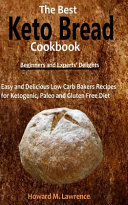 The Best Keto Bread Cookbook Easy And Delicious Low Carb Bakers Recipes For Ketogenic Paleo And Gluten Free Diet