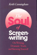 The Soul of Screenwriting: On Writing, Dramatic Truth, and Knowing Yourself