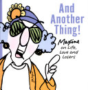 And Another Thing  Maxine on Life  Love and Losers