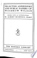 Selected Addresses and Public Papers of Woodrow Wilson