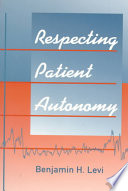 Respecting Patient Autonomy : examines the dynamics that shape...