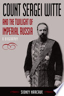 Count Sergei Witte and the Twilight of Imperial Russia  A Biography