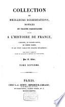 Collection des meilleurs dissertations  notices et trait  s particuliers relatifs    l histoire de France