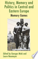 History  Memory and Politics in Central and Eastern Europe