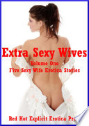 Extra Sexy Wives Volume One  Five Sexy Wife Erotica Stories