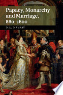 Papacy  Monarchy and Marriage 860   1600
