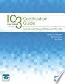 IC3 Certification Guide Using Microsoft Windows 10 & Microsoft Office 2016