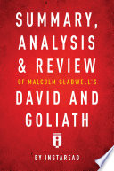 Summary  Analysis   Review of Malcolm Gladwell   s David and Goliath by Instaread