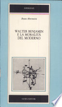 Walter Benjamin e la moralit   del moderno