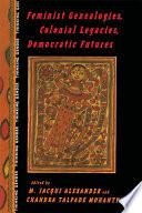 Feminist Genealogies  Colonial Legacies  Democratic Futures