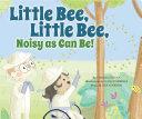 Little Bee  Little Bee  Noisy As Can Be