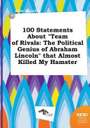 100 Statements about Team of Rivals