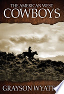 The American West: Cowboys : the image of the american cowboy...