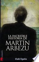 La increíble historia de Martín Arbezu
