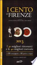 I cento di Firenze 2013  I 30 migliori ristoranti e le 40 migliori traattorie  20 scampagnate e 10 panini e trippai