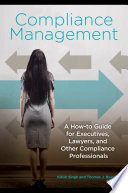 Compliance Management  A How to Guide for Executives  Lawyers  and Other Compliance Professionals