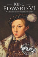 King Edward Vi A Life From Beginning To End