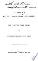 On Poole s Patent Distilling Apparatus for purifying fresh water  or converting sea water into fresh
