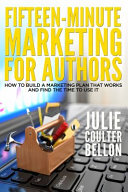 Fifteen-Minute Marketing for Authors: How to Build a Marketing Plan That Works and Find the Time to Use It