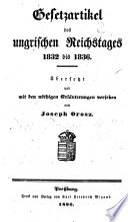 Gesetz-Artikel des ungrischen Reichstages 1832 bis 1836. Übersetzt und mit den nöthigen Erläuterungen versehen von Joseph Orosz