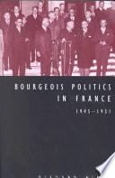 Bourgeois Politics In France, 1945-1951 : of french bourgeois interests and the nature of...