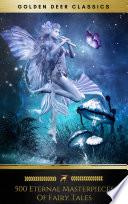 500 Eternal Masterpieces Of Fairy Tales Golden Deer Classics