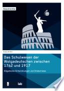 Das Schulwesen der Wolgadeutschen zwischen 1762 und 1917. Allgemeine Entwicklungen und Hindernisse