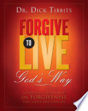 Forgive To Live God s Way  A Spiritual Workbook on Forgiveness That Could Save Your Life